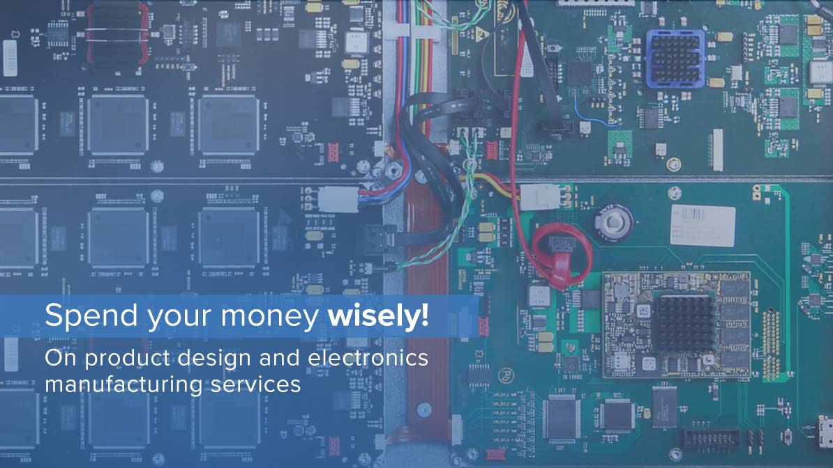 Spend your money wisely! On product design and electronics manufacturing services